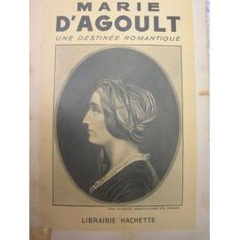 Marie D'agoult, Une Destinee Romantique de claude aragonnes