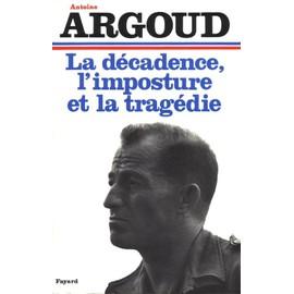 http://pmcdn.priceminister.com/photo/Argoud-Antoine-La-Decadence-L-imposture-Et-La-Tragedie-Livre-297236713_ML.jpg