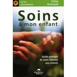 Soins � Mon Enfant - Guide Pratique De Soins Naturels Aux Enfants de C�line Arsenault