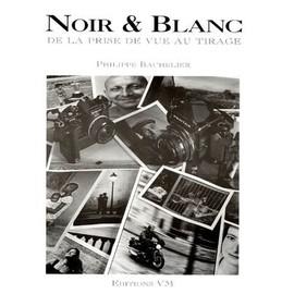 Noir & Blanc - De La Prise De Vue Au Tirage de Philippe Bachelier