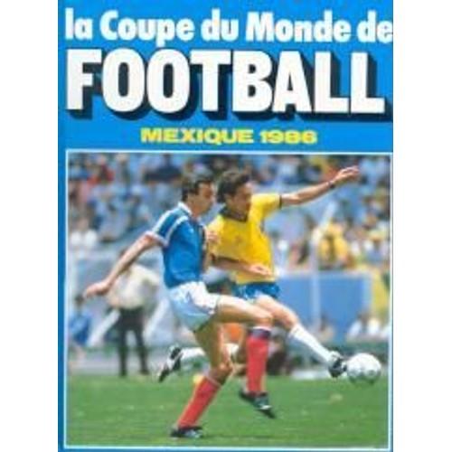 La coupe du monde de football mexique 1986 de bai michel bietry charles boiron gilles - Coupe du monde mexique 1986 ...