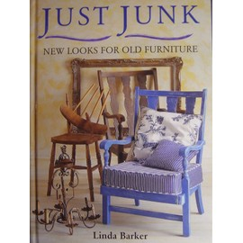 Just Junk, New Look For Old Furniture de Linda Barker