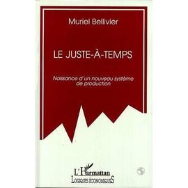 Le Juste-�-Temps - Naissance D'un Nouveau Syst�me De Production de Muriel Bellivier