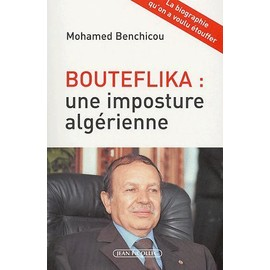 Bouteflika : Une Imposture Alg�rienne de Mohamed Benchicou