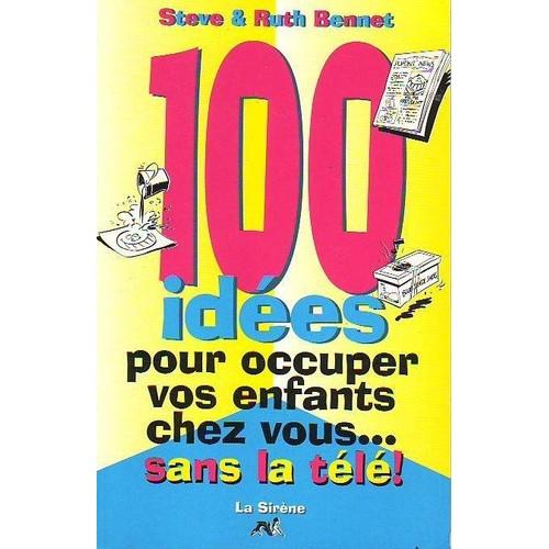 100 id es pour occuper vos enfants sans la t l tome 1 100 id es pour occ - C chez vous livraison ...