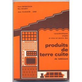 Produits De Terre Cuite De Batiment Caract�ristique Emploi Et Mise En Oeuvre de Henri Berbesson