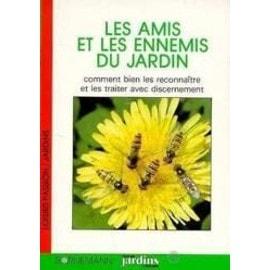 Les Amis Et Les Ennemis Du Jardin - Comment Bien Les Reconnaitre Et Les Traiter Avec Discernement de rainer berling