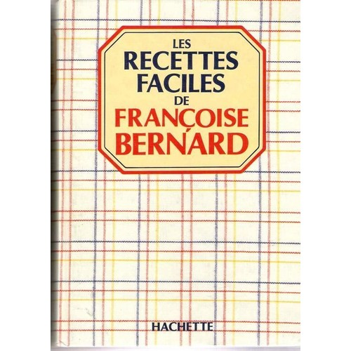 les recettes faciles tome 1 de francoise bernard. Black Bedroom Furniture Sets. Home Design Ideas