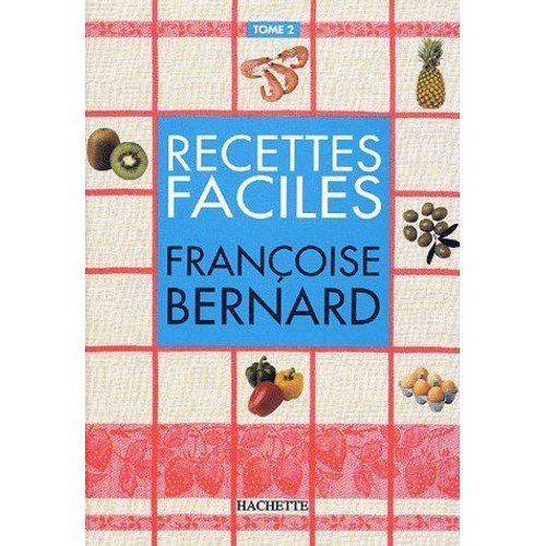 les recettes faciles tome 2 de fran oise bernard format reli. Black Bedroom Furniture Sets. Home Design Ideas