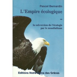 L'empire �cologique Ou La Subversion De L'�cologie Par Le Mondialisme de Pascal Bernardin
