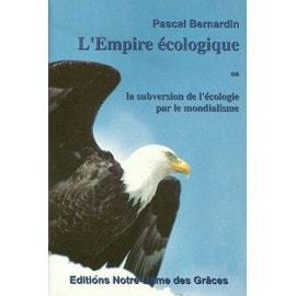 L'empire �cologique Ou La Subversion De L'�cologie Par Le Mondialisme de pascal bernardin