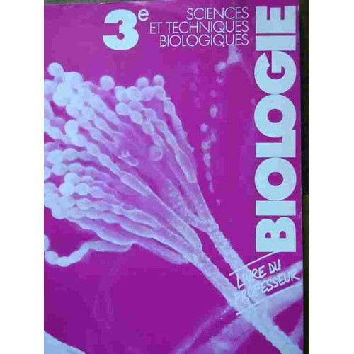 biologie sciences et techniques biologiques 3e livre de leleve