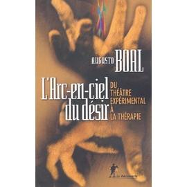 L'arc-En-Ciel Du D�sir - Du Th��tre Exp�rimental � La Th�rapie de Augusto Boal