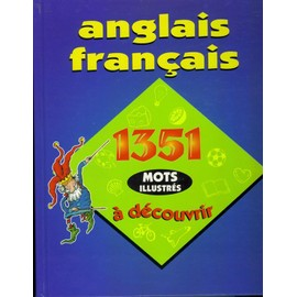 Anglais Fran�ais, 1351 Mots Illustr�s � D�couvrir de Bortolussi, Lee Ann