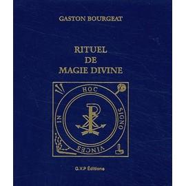 Rituel De Magie Divine - Pratiques Secr�tes Et Toutes Puissantes de Gaston Bourgeat