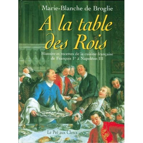 La table des rois histoires et recettes de la cuisine for Histoire de la cuisine francaise