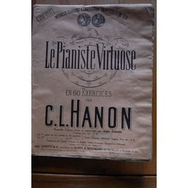 Le Pianiste Virtuose En 60 Exercices Calcul�s Pour Acqu�rir L'agilit�, L'ind�pendance, La Force Et La Plus Parfaite �galit� Des Doigts Ainsi Que La Souplesse Des Poignets de C. L. Hanon