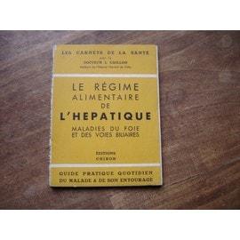 Le R�gime Alimentaire De L'hepatique, Malades Du Foie Et Des Voies Bibliaires de Caillon L
