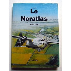 Le Noratlas - L'histoire Des Nord 2500 � 2508 de Capy, Xavier