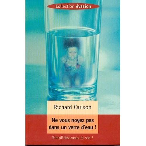 ne vous noyez pas dans un verre d 39 eau de richard carlson format beau livre. Black Bedroom Furniture Sets. Home Design Ideas