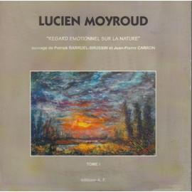 Lucien Moyroud - N� 1 - Lucien Moyroud - Regard �motionnel Sur La Nature de Carron Jean Pierre