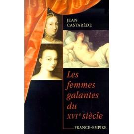 Les Femmes Galantes Du Xvi�me Si�cle de Jean Castar�de