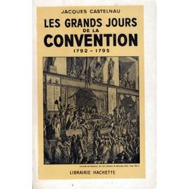 Grands (Les) Jours De La Convention 1792-1795 de jacques castelnau