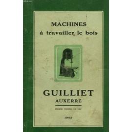 catalogue de machines travailler le bois de guilliet. Black Bedroom Furniture Sets. Home Design Ideas