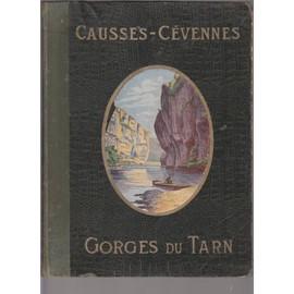 Causses-C�vennes. Gorges Du Tarn. Ouvrage �dit� Sous Le Patronage Du � Club C�venol � Et Du Syndicat D�Initiative Et De Tourisme De N�mes Et Du Gard. de Collectif
