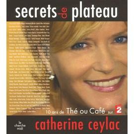 Secrets De Plateau - 10 Ans De Th� Ou Caf� Sur France 2 de Catherine Ceylac