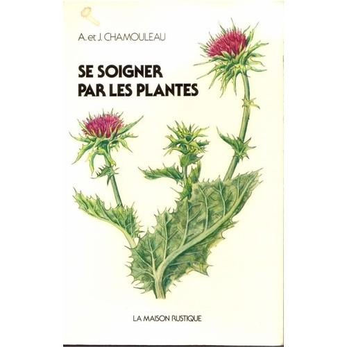 Se soigner par les plantes guide pratique de phytoth rapie de aim chamouleau - Plantes succulentes guide pratique ...