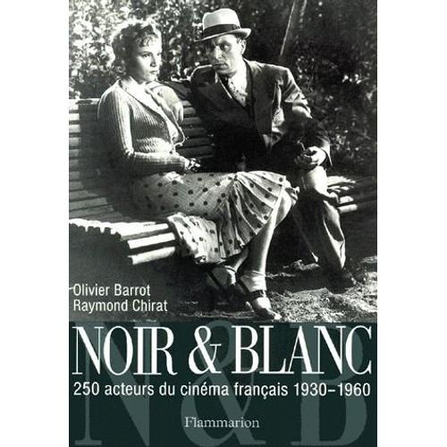 noir et blanc 250 acteurs du cin ma fran ais 1930 1960 de raymond chirat format broch. Black Bedroom Furniture Sets. Home Design Ideas