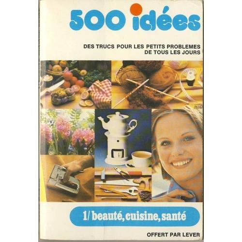 500 id es des trucs pour les petits probl mes de tous les jours 1 beaut cuisine sant. Black Bedroom Furniture Sets. Home Design Ideas