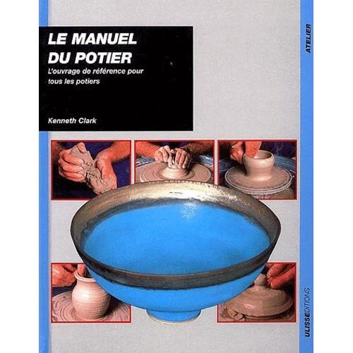 Le manuel du potier l 39 ouvrage de r f rence pour tous les potiers de kenneth clark format reli - Tour de potier manuel ...