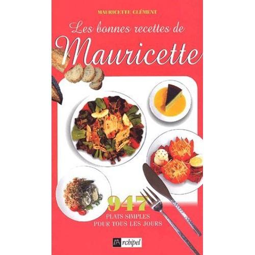les bonnes recettes de mauricette 947 plats simples pour tous les jours de mauricette cl ment. Black Bedroom Furniture Sets. Home Design Ideas