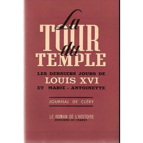 La Tour Du Temple Les Derniers Jours De Louis Xvi Et Marie ...