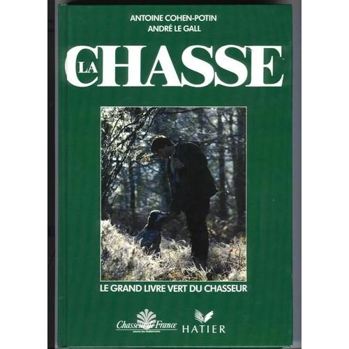 La Chasse - Le Grand Livre Vert Du Chasseur de Dom-Robert Le Gall