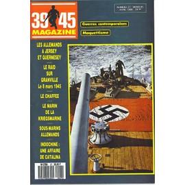39 - 45 Magazine N� 27 : Les Allemand A Jersey Et Guernesey, Le Raid Sur Granville Le 8 Mars 1945, Le Chafee, Le Marin De La Kriegsmarine, Sous-Marins Allemands, Indochine: Une Affaire De Catalina.