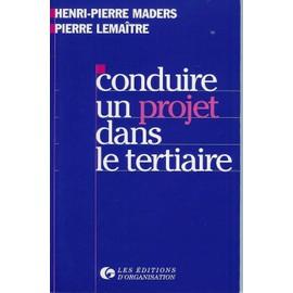 Conduire Un Projet Dans Le Tertiaire - Principes, D�marche, Outils Et Illustrations de Henri-Pierre Maders