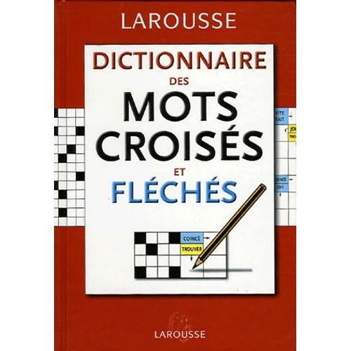 dictionnaire des mots crois s et fl ch s classement direct classement inverse de larousse. Black Bedroom Furniture Sets. Home Design Ideas