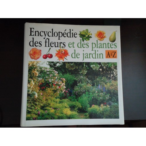 encyclop die des fleurs et des plantes de jardin de a z de collectif. Black Bedroom Furniture Sets. Home Design Ideas