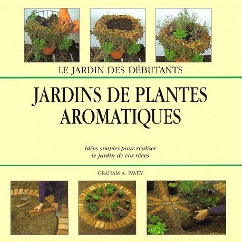 Jardins de plantes aromatiques id es simples pour r aliser le jardin de vos r ves de graham a - Code avantage plantes et jardins ...