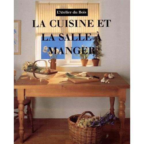 La Cuisine Et La Salle A Manger Realisation D Objets Et De Meubles