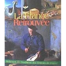 La France Retrouv�e, Richesse Et Traditions Des Terroirs De France de collectif