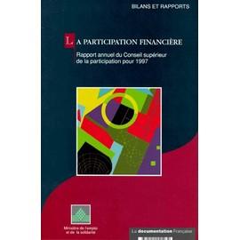 La Participation Financiere - Rapport Annuel Du Conseil Sup�rieur De La Participation Pour 1997 de Minist�re Emploi Et Solidarit�