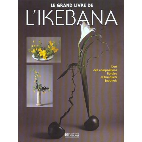 le grand livre de l 39 ikebana de annik howa gendrot format reli. Black Bedroom Furniture Sets. Home Design Ideas