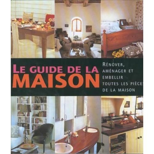 le guide de la maison r nover am nager et embellir toutes les pi ces de la maison de collectif. Black Bedroom Furniture Sets. Home Design Ideas
