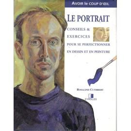 Le Portrait - Conseils Et Exercices Pour Se Perfectionner En Dessin Et En Peinture de Ros Cuthbert