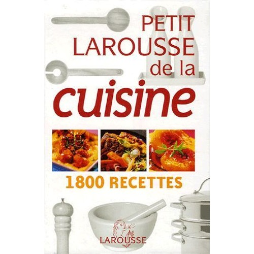 petit larousse de la cuisine 1800 recettes de larousse format broch. Black Bedroom Furniture Sets. Home Design Ideas