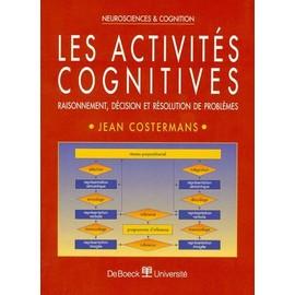 Les Activit�s Cognitives - Raisonnement, D�cision Et R�solution De Probl�mes de Jean Costermans